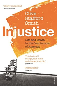 Injustice: Life and Death in the Courtrooms of America by [Smith, Clive Stafford]