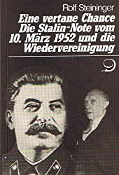 Eine vertane Chance. Die Stalin-Note vom 10. März 1952 und die Wiedervereinigung. Eine Studie auf der Grundlage unveröffentlichter britischer und amerikanischer Akten