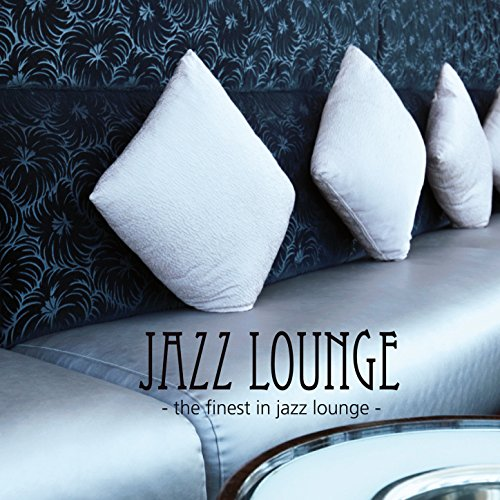 Jazz Lounge - The Finest in Ja...