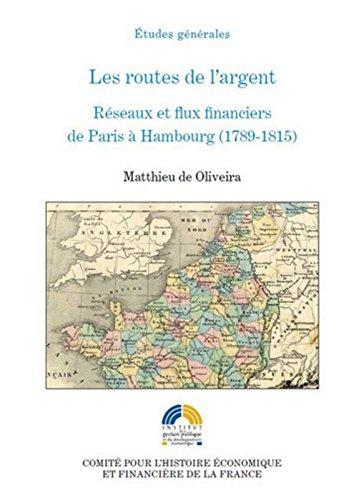 Les routes de l'argent : Réseaux et flux financiers de Paris à Hambourg (1789-1815) par Matthieu de Oliveira