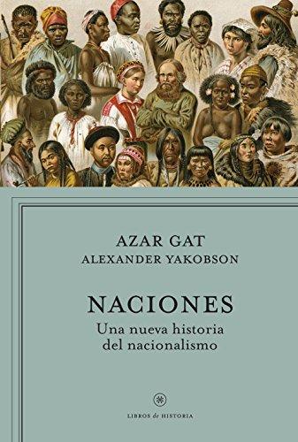 Naciones: Una nueva historia del nacionalismo por Azar Gat