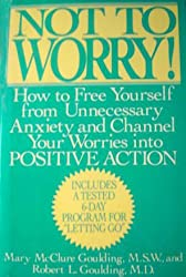 Not to Worry!: How to Free Yourself from Unnecessary Anxiety and Channel Your Wories into Positive Action
