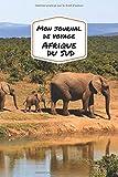 Mon Journal De Voyage AFRIQUE DU SUD: Carnet de voyage créatif, Préparation de voyage, Souvenirs et expériences pour les départs en vacances en Afrique du Sud...