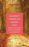 #10: An Autumn of Sparkling Love with Rumi: A Selected Collection of100+ Love Poems of Jalaluddin Rumi (All Year Round with Rumi)