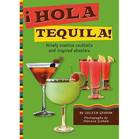 Â¡Hola Tequila!, Ninety Creative Cocktails and Inspired Shooters by Colleen