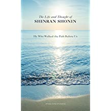The Life and Thought of Shinran Shonin: He Who Walked the Path Before Us (English Edition)