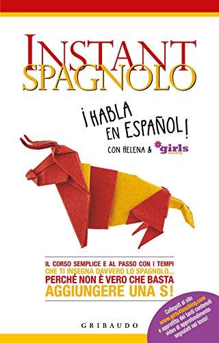 Instant spagnolo. Il corso semplice e al passo con i tempi che ti insegna davvero lo spagnolo... Perch non  vero che basta aggiungere una S!