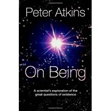 On Being: A Scientist's Exploration of the Great Questions of Existence by Peter Atkins (2011-03-22)