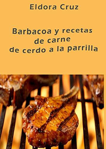 Barbacoa y recetas de carne de cerdo a la parrilla de [Cruz, Eldora]