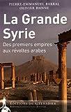La Grande Syrie - Des premiers empires aux révoltes arabes.