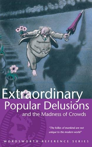 Extraordinary Popular Delusions and the Madness of Crowds (Wordsworth Reference)