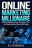 Online Marketing Millionaire: Affiliate Marketing Top 10 Programs You Can Make Money Online With Today (Book 2 of Series) (English Edition)