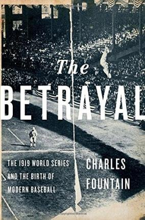 By Fountain, Charles ( Author ) [ The Betrayal: The 1919 World Series and the Birth of Modern Baseball By Oct-2015 Hardcover