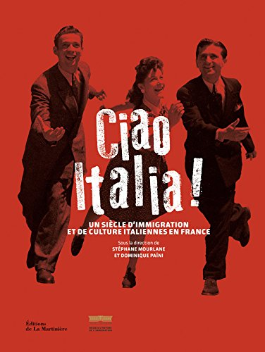 Ciao Italia ! Un siècle d'immigration et de culture italiennes en France par Stephane Mourlane