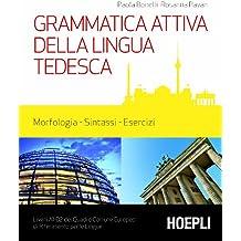 Grammatica attiva della lingua tedesca: Morfologia, sintassi, esercizi - Livelli A1/B2