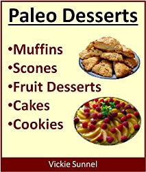 Paleo Desserts: Muffins, Scones, Fruits, Cakes, Cookies (Paleolithic Diet) (English Edition)