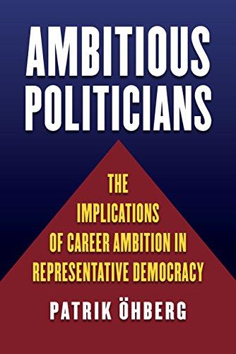 Ambitious Politicians: The Implications of Career Ambition in Representative Democracy (English Edition) por Patrik Öhberg