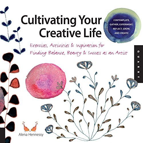 cultivating-your-creative-life-exercises-activities-inspiration-for-finding-balance-beauty-success-a