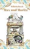 Max und Moritz: Vollständige Fassung mit den Bildern der Originalausgabe