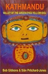 Kathmandu: Valley of the Green-Eyed Yellow Idol by Sian Pritchard-Jones (2005-12-01)