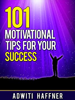 101 MOTIVATIONAL TIPS FOR YOUR SUCCESS by [Haffner, Adwiti Subba]