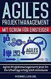 Produkt-Bild: Agiles Projektmanagement mit Scrum für Einsteiger: Agiles Projektmanagement jetzt im Berufsalltag erfolgreich einsetzen