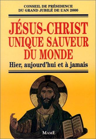 Jésus-Christ unique sauveur du monde. Hier, aujourd'hui et à jamais