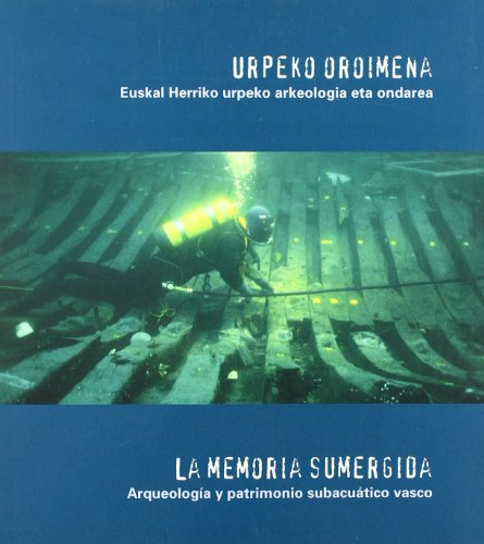 Urpeko oroimena * memoria sumergida,la.arqueologia y patrimonio subacu por Ana Maria Benito Dominguez