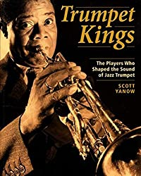 Trumpet Kings: The Players Who Shaped the Sound of Jazz Trumpet by Scott Yanow (2001-06-09)