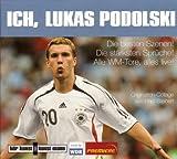 Ich, Lukas Podolski! CD: Die besten Szenen! Die stärksten Sprüche! Alle WM-Tore, alles live