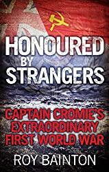 Honoured By Strangers: Captain Cromie's Extraordinary First World War (English Edition)