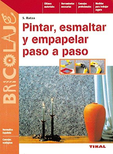 Pintar, Esmaltar Y Empapelar (Bricolaje) de S. Ratza (1 ene 2002) Tapa blanda
