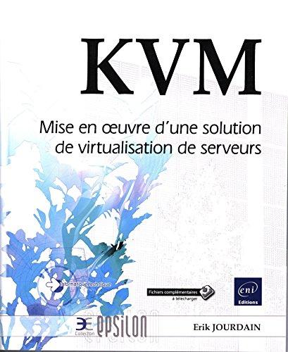 KVM - Mise en oeuvre d'une solution de virtualisation de serveurs par Erik JOURDAIN