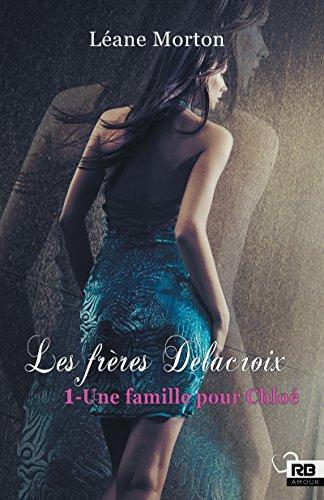 Une famille pour Chlo: Les frres Delacroix, T1
