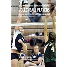 The Students Guidebook To Mental Toughness Training For Volleyball Players: Perfecting Your Performance Through Meditation, Calmness Of Mind, And Stress Management