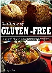Gluttony of Gluten-Free - Bread and Slow-Cooker Recipes (English Edition)