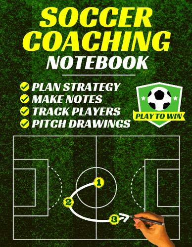 Soccer Coaching Notebook: Pitch Templates, Player Tracking & Game Notes (Soccer Coach Gifts)
