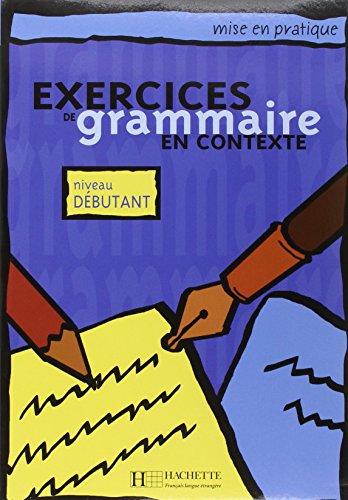 Exercices en contexte grammaire. Débutant. Livre de l'élève. Per le Scuole superiori