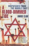 A Blood-dimmed Tide: Dispatches from the Middle East (Penguin History)