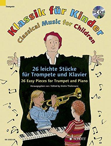 Klassik für Kinder: 23 leichte Stücke für Trompete und Klavier. Trompete (B) und Klavier. Ausgabe mit CD.