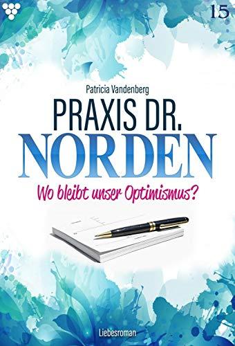 Praxis Dr. Norden 15 - Arztroman: Wo bleibt unser Optimismus?