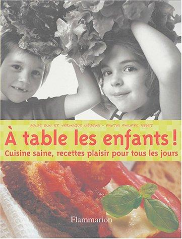 A table les enfants ! : Cuisine saine, recettes plaisir pour tous les jours par Aglaé Blin, Véronique Liégeois