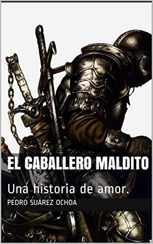 EL CABALLERO MALDITO: Una historia de amor.