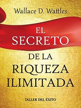 El secreto de la riqueza ilimitada eBook: Wattles, Wallace