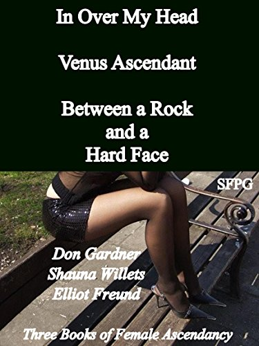 in-over-my-head-venus-ascendant-between-a-rock-and-a-hard-face-three-books-of-female-ascendancy-engl