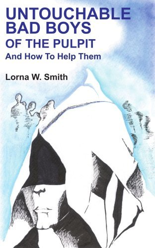 Untouchable Bad Boys Of The Pulpit: And How To Help Them by Lorna Smith (2005-01-05)