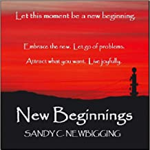 New Beginnings - embrace the new, let go of problems, attract what you want and live joyfully.