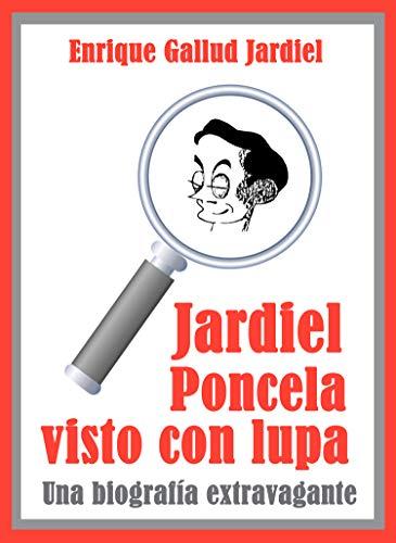 Jardiel Poncela visto con lupa: Una biografía extravagante por Enrique Gallud Jardiel