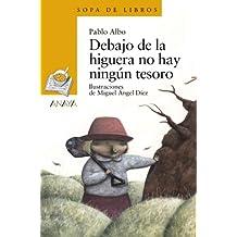 Debajo de la higuera no hay ningún tesoro (Literatura Infantil (6-11 Años) - Sopa De Libros)