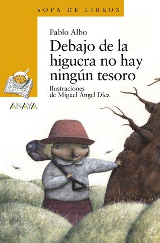 Debajo de la higuera no hay ningún tesoro (Literatura Infantil (6-11 Años) - Sopa De Libros) por Pablo Albo